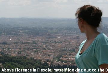Above Florence in Fiesole, myself looking out to the Duomo